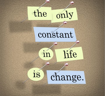 The Only Constant in Life is Change
